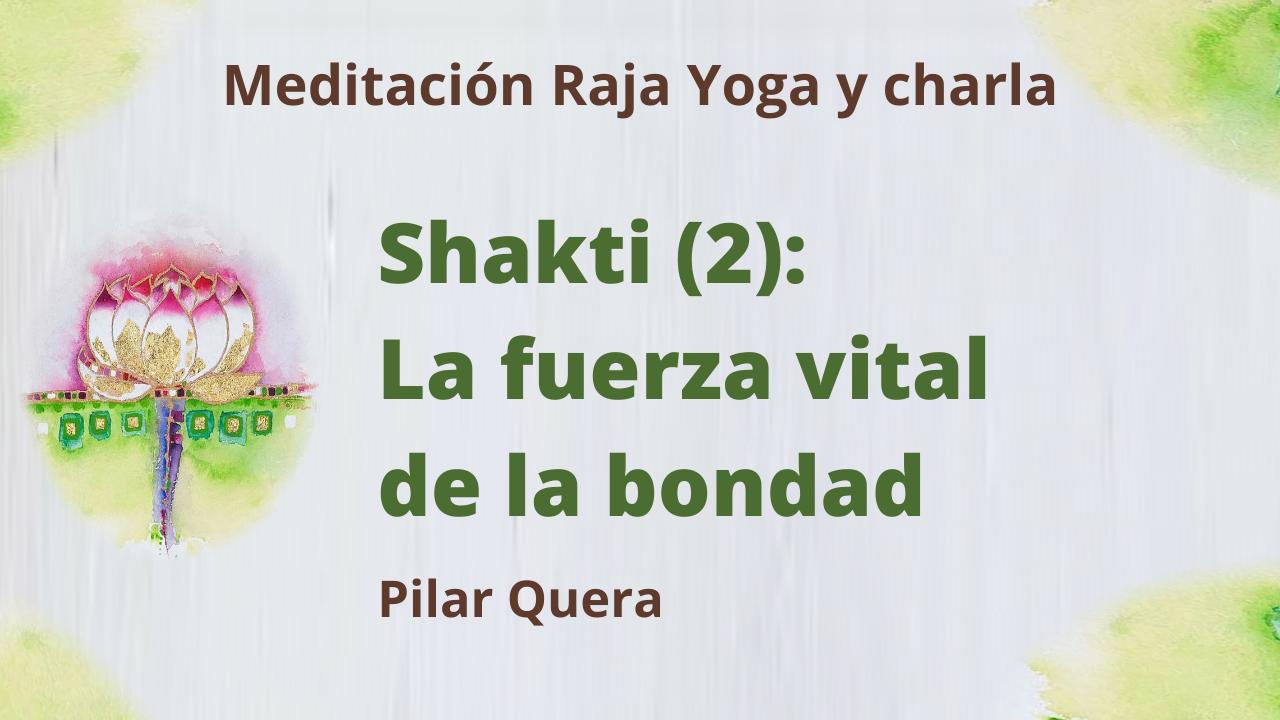 19 Marzo 2021  Meditación Raja Yoga y charla: Shakti (2) La fuerza vital de la bondad