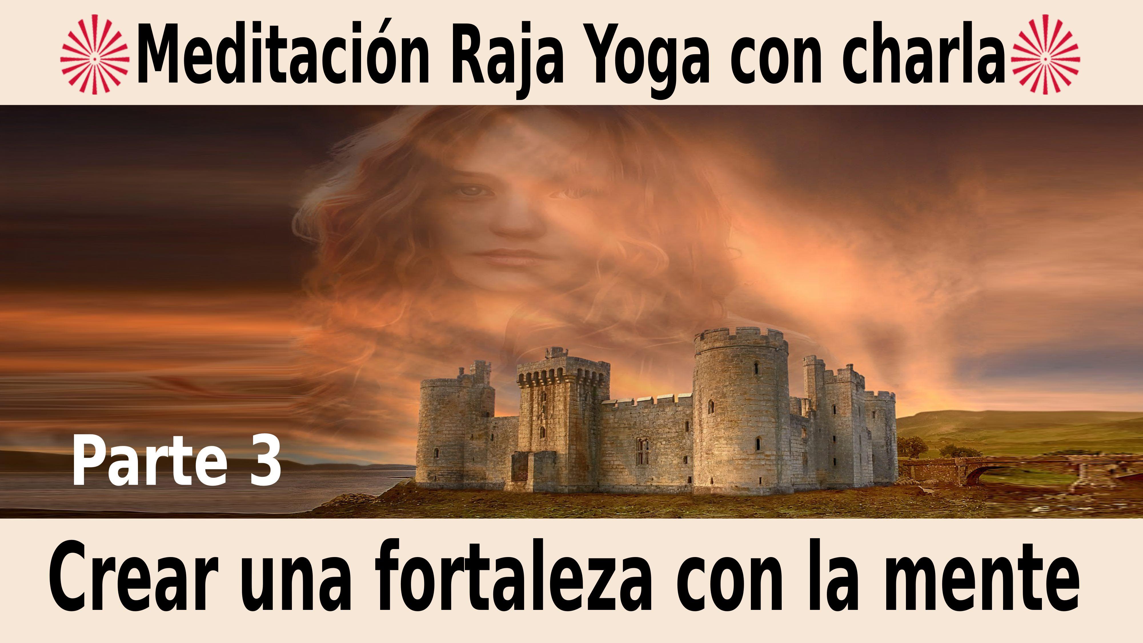 Meditación Raja Yoga con charla: Crear una fortaleza con la mente (3ª parte) (17 Noviembre 2020) On-line desde Madrid