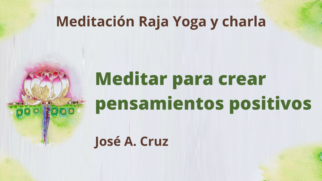 7 Julio 2021  Meditación Raja Yoga y charla: Meditar para crear pensamientos positivos (7 Julio 2021)