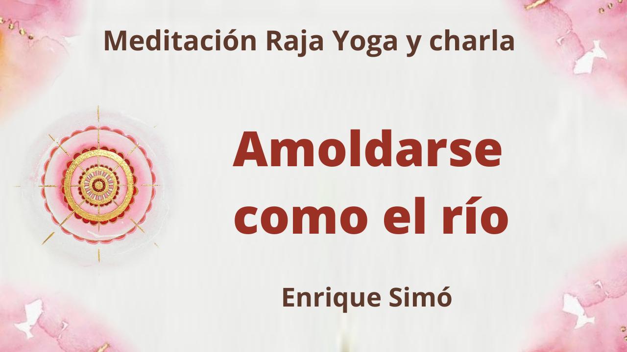 Meditación Raja Yoga y charla: Amoldarse como el río (3 Septiembre 2021) On-line desde Madrid