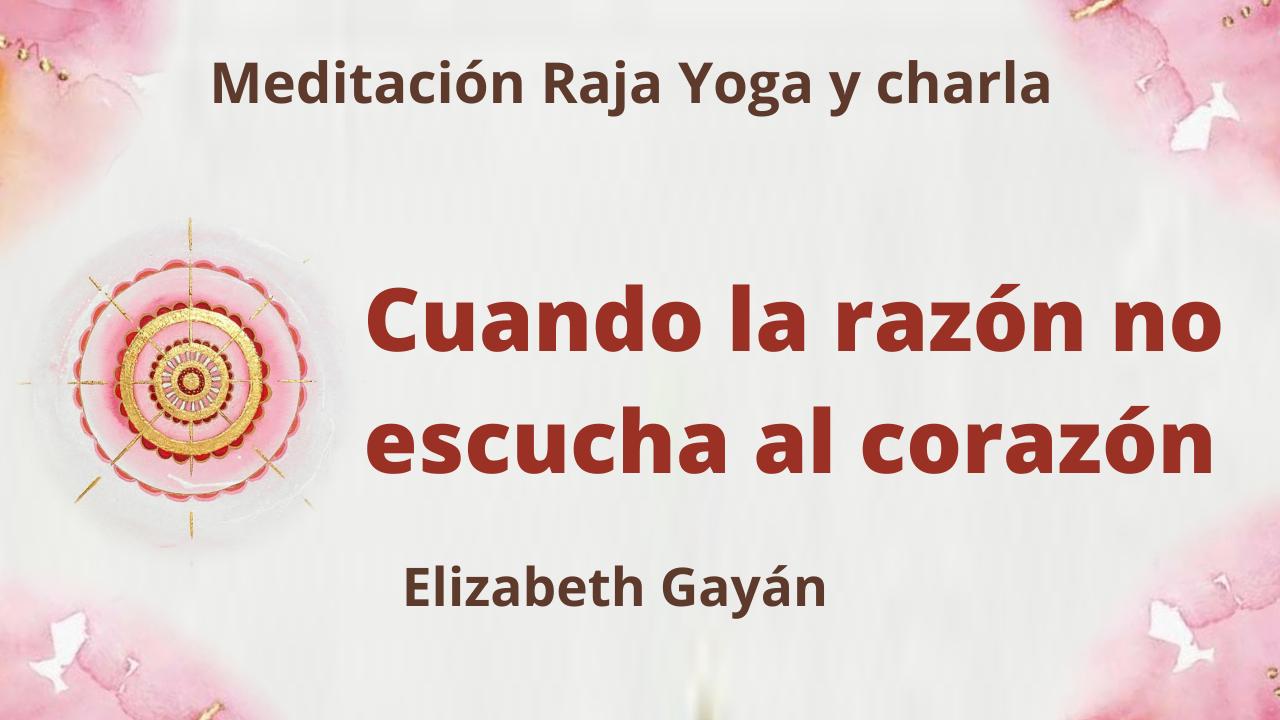 Meditación Raja Yoga y charla: Cuando la razón no escucha al corazón (4 Septiembre 2021) On-line desde Valencia