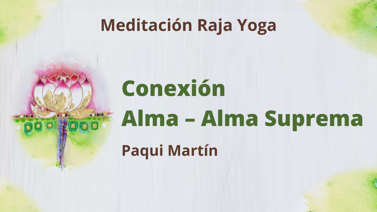 6 Abril 2021   Meditación Raja Yoga: Conexión alma, alma suprema