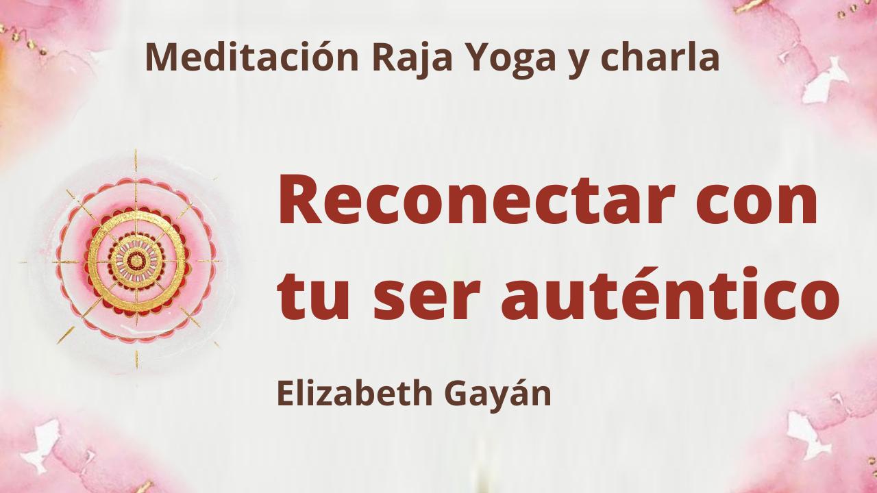 15 Mayo 2021 Meditación Raja Yoga y charla: Reconectar con tu ser auténtico
