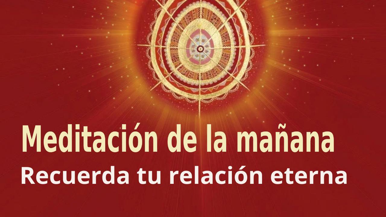 Meditación Raja Yoga de la mañana: Recuerda tu relación eterna  (21 Junio 2021)
