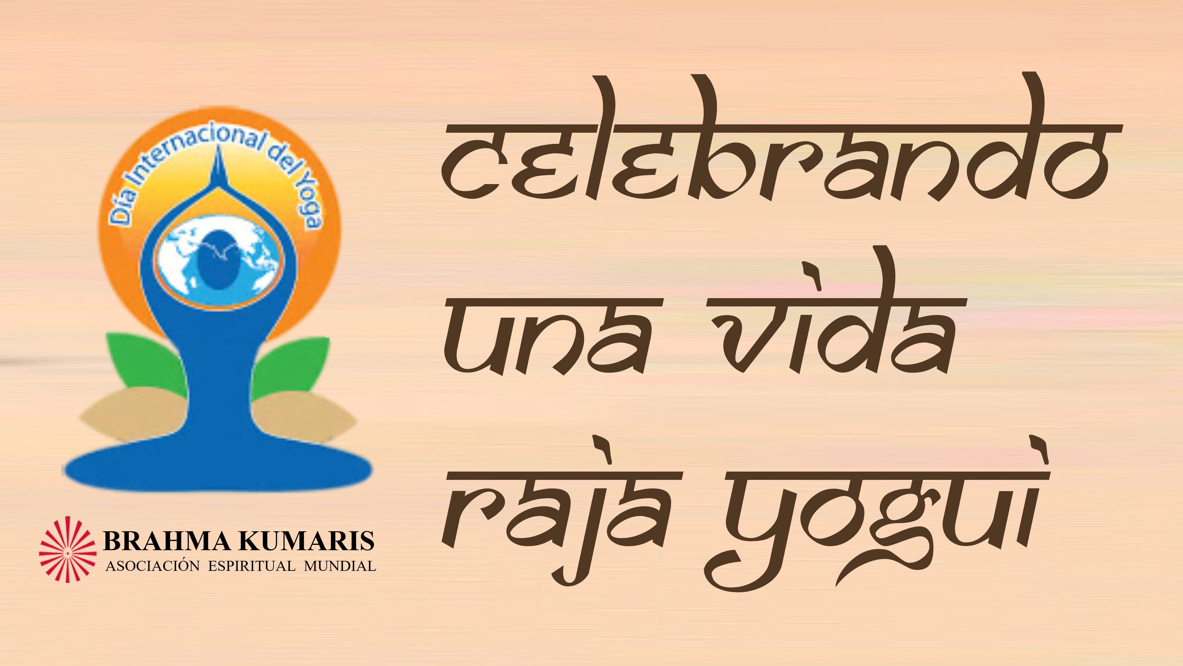 """PROGRAMA ESPECIAL DÍA INTERNACIONAL del YOGA: """"Celebrando una vida Raja Yogui"""""""
