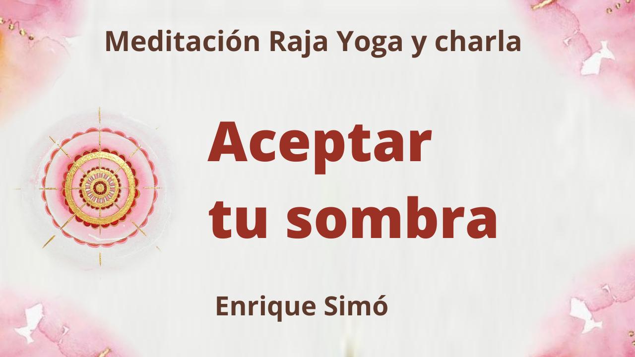 Meditación Raja Yoga y charla:  Aceptar tu sombra (6 Agosto 2021) On-line desde Madrid