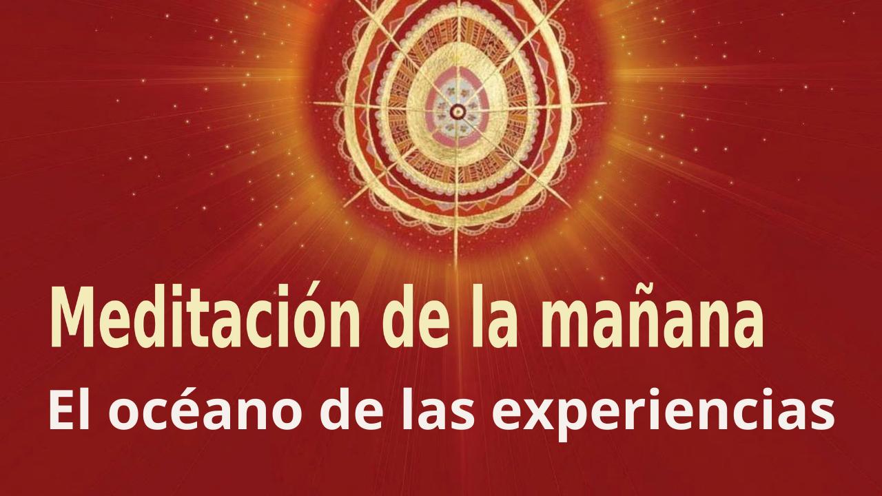 Meditación Raja Yoga de la mañana: El océano de las experiencias (21 Abril 2021)