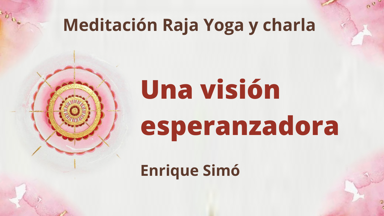 29 Enero 2021 Meditación Raja Yoga y charla: Una visión esperanzadora