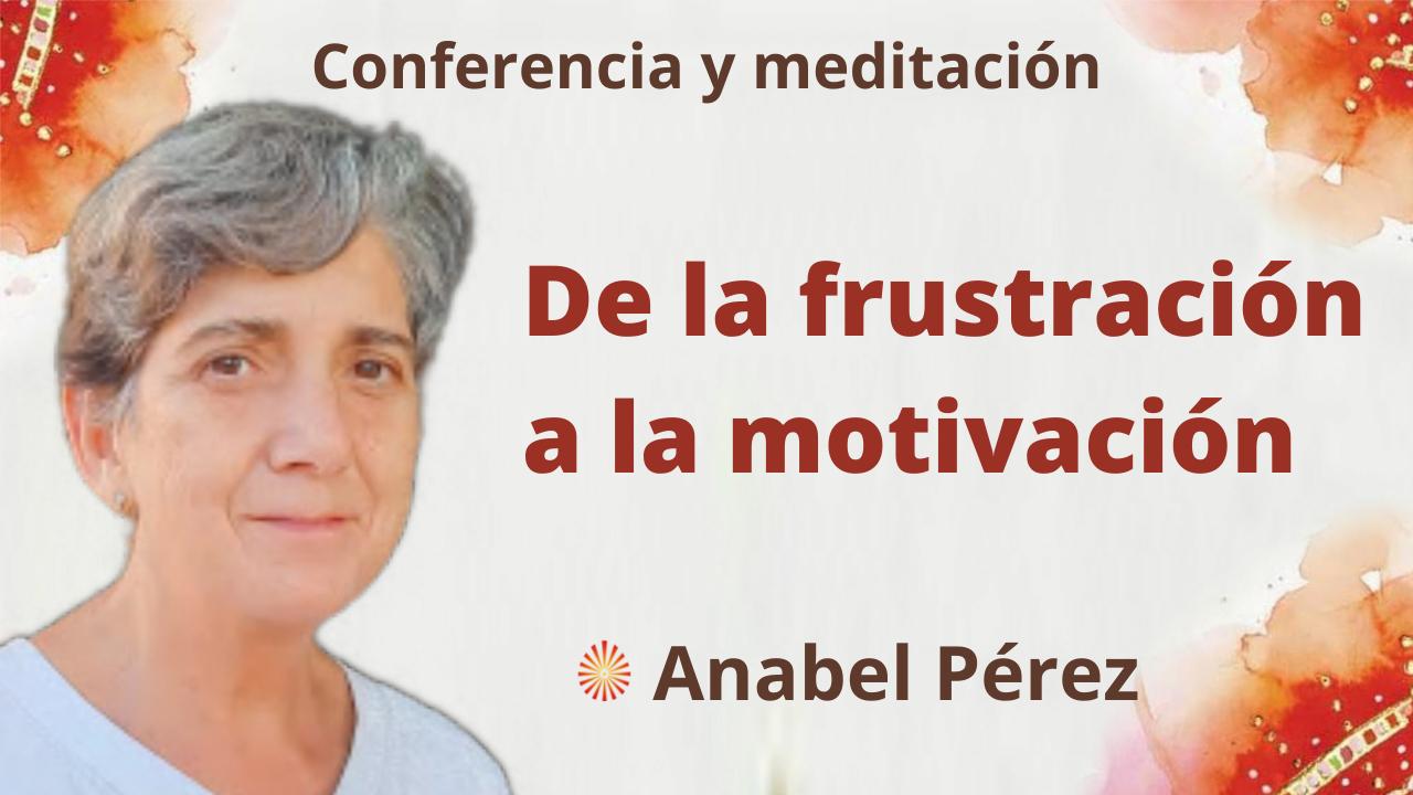 7 Octubre 2021 Meditación y conferencia: De la frustración a la motivación