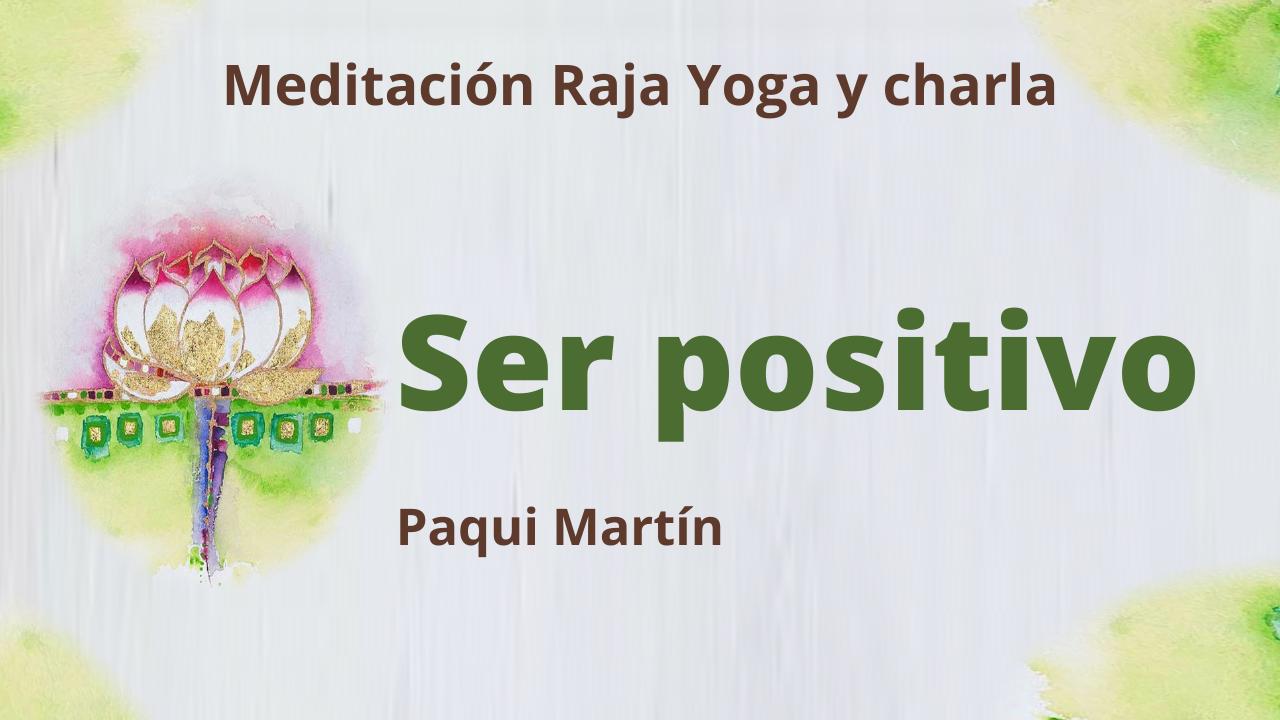 16 Febrero 2021  Meditación Raja Yoga y charla:  Ser positivo