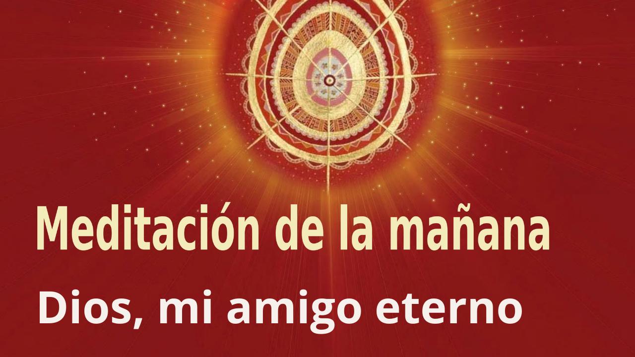 Meditación de la mañana: Dios, mi amigo eterno, con Enrique Simó (18 Octubre 2021)