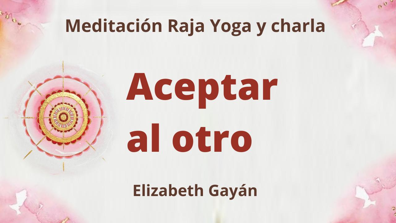 6 Febrero 2021  Meditación Raja Yoga y charla: Aceptar al otro