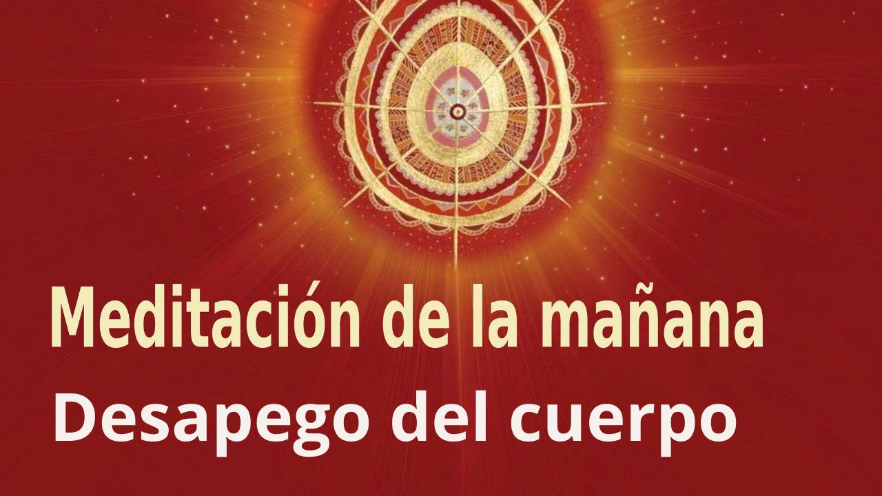 Meditación de la mañana: Desapego del cuerpo, por Guillermo Simó. (28 Septiembre 2021)