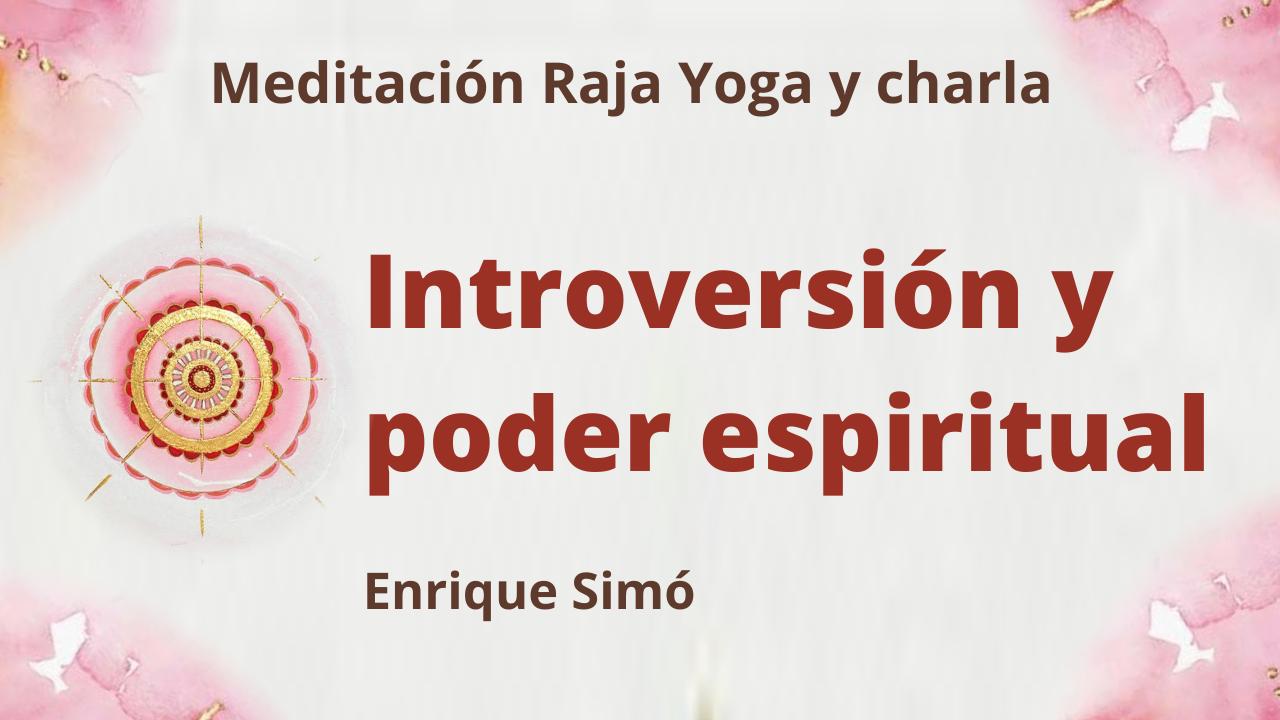 Meditación Raja Yoga y charla:  Introversión y poder espiritual (23 Abril 2021) On-line desde Madrid