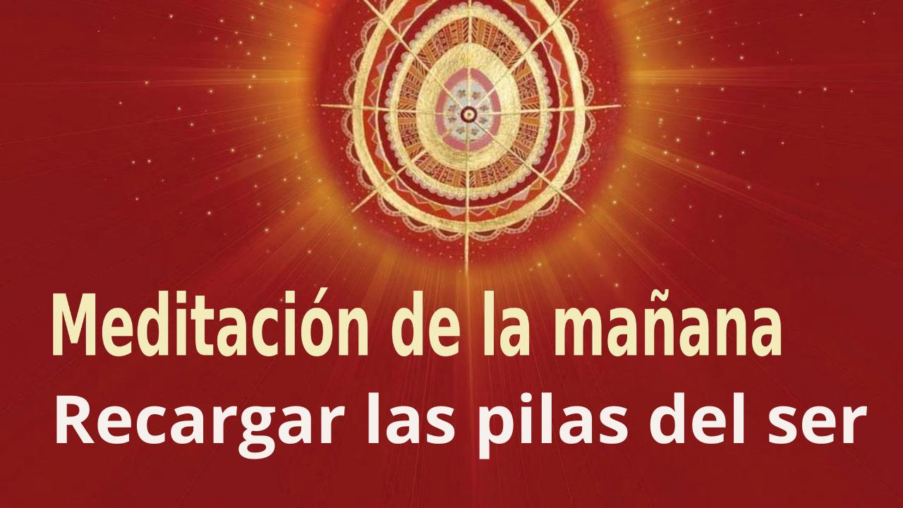 Meditación Raja Yoga de la mañana: Recargar las pilas del ser (12 Junio 2021)