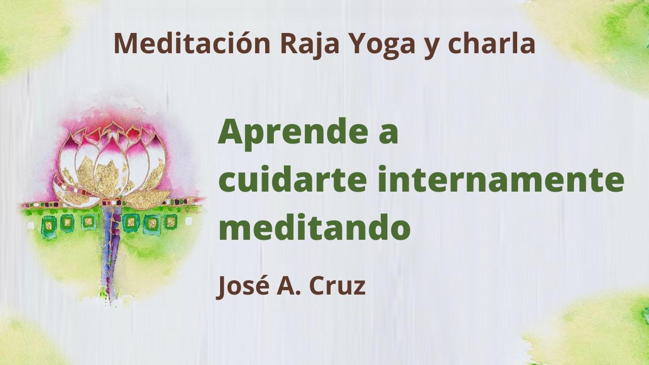 24 Febrero 2021 Meditación Raja Yoga y charla: Aprende a cuidarte internamente meditando